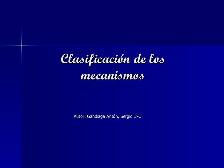 Clasificación de los mecanismos Autor: Gandiaga Antón, Sergio 3ºC