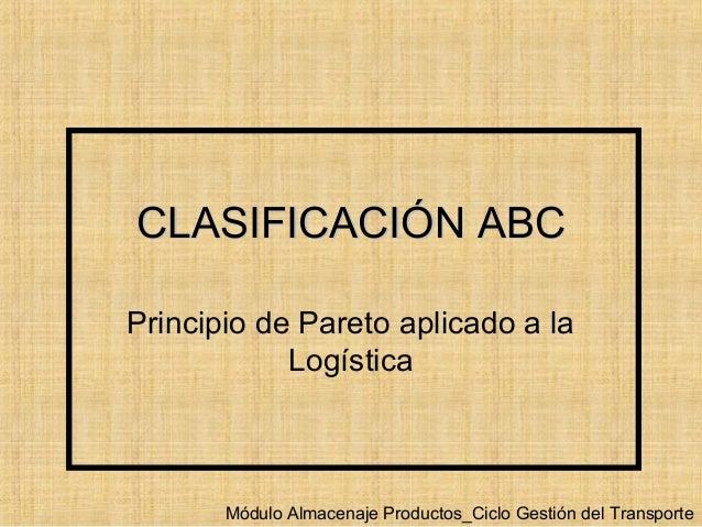 CLASIFICACIÓN ABCCLASIFICACIÓN ABC Principio de Pareto aplicado a la Logística Módulo Almacenaje Productos_Ciclo Gestión d...