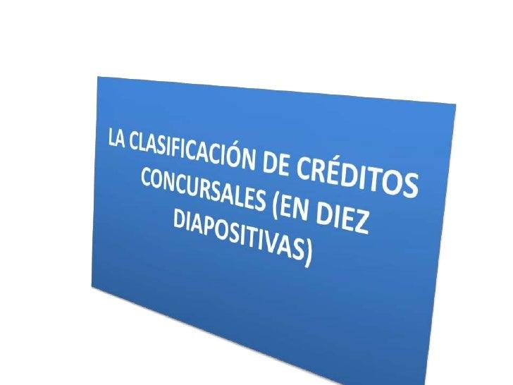 LA CLASIFICACIÓN DE CRÉDITOS CONCURSALES (EN DIEZ DIAPOSITIVAS)<br />