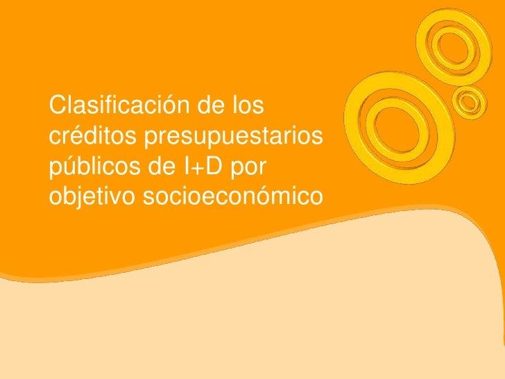 Clasificación de los créditos presupuestarios públicos de I+D por objetivo socioeconómico<br />
