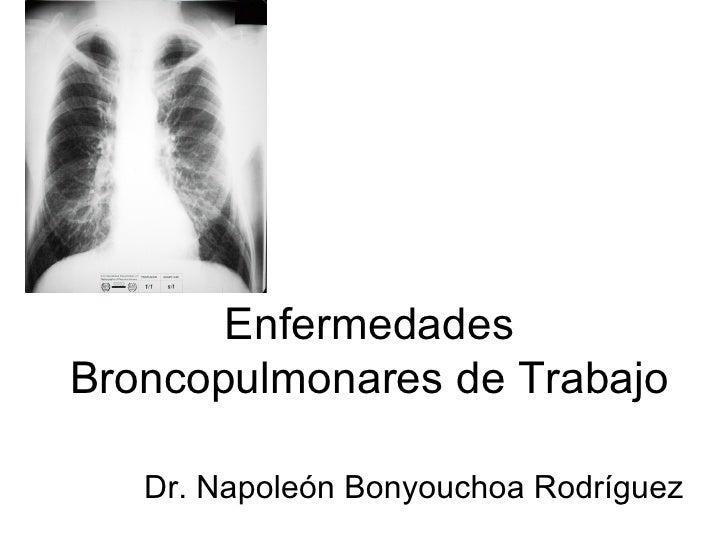 EnfermedadesBroncopulmonares de Trabajo   Dr. Napoleón Bonyouchoa Rodríguez