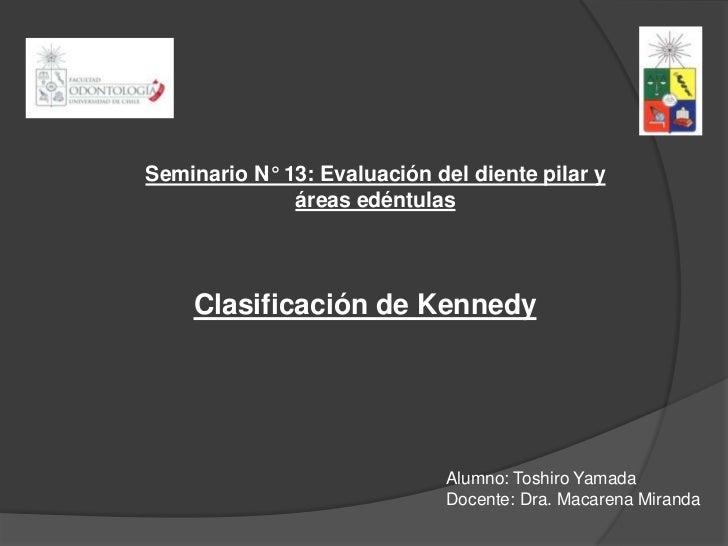Seminario N° 13: Evaluación del diente pilar y              áreas edéntulas    Clasificación de Kennedy                   ...