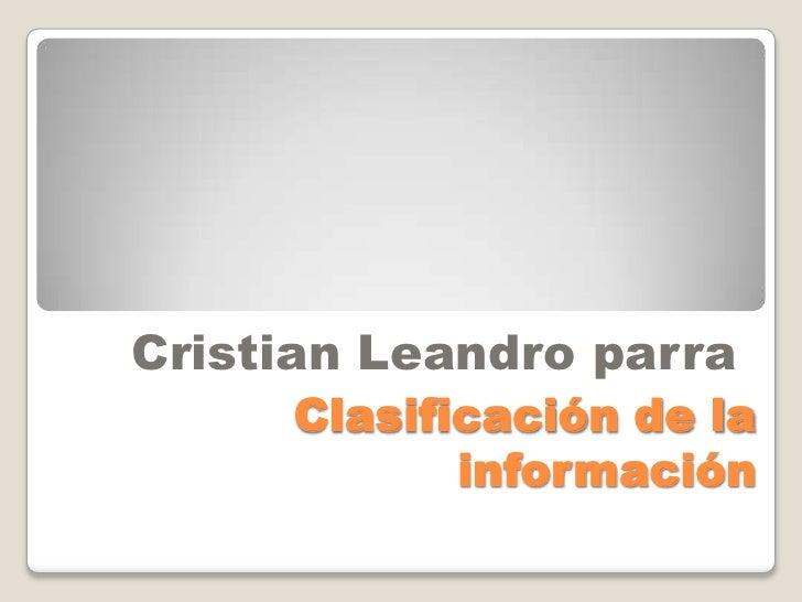 Clasificación de la información<br />Cristian Leandro parra<br />