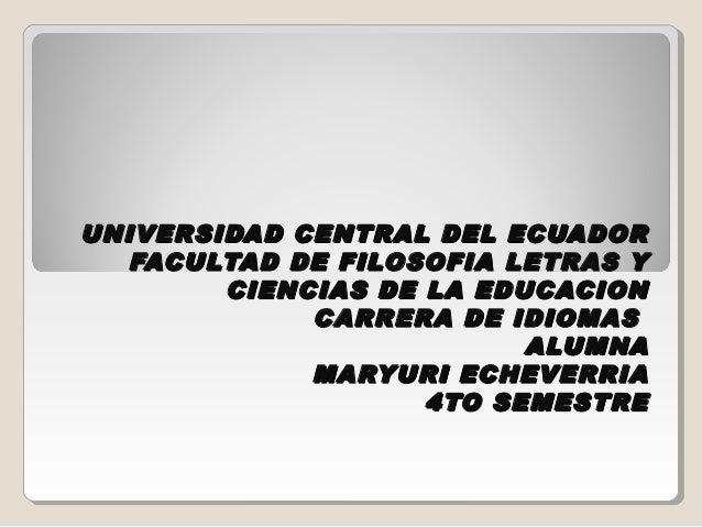 UNIVERSIDAD CENTRAL DEL ECUADOR  FACULTAD DE FILOSOFIA LETRAS Y        CIENCIAS DE LA EDUCACION             CARRERA DE IDI...