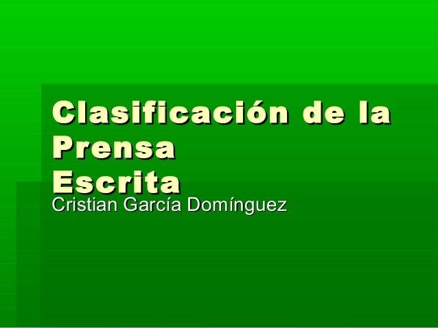 Clasificación de laClasificación de la PrensaPrensa EscritaEscrita Cristian García DomínguezCristian García Domínguez