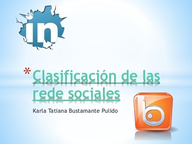 Karla Tatiana Bustamante Pulido *Clasificación de las rede sociales