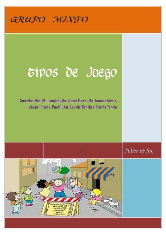 GRUPO MIXTO      TIPOS DE JUEGO Sandrine Morelli, Juanjo Badia, Vicent Ferrandis, Tamara Navas,      Javier Rivera, Paula ...