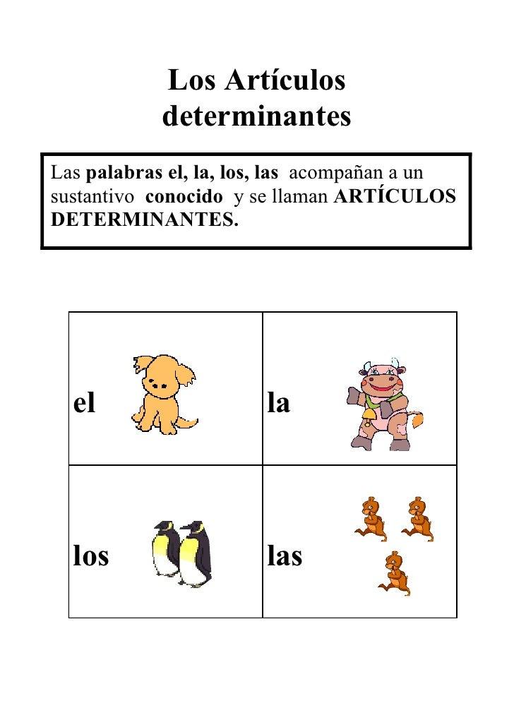 Los Artículos             determinantes Las palabras el, la, los, las acompañan a un sustantivo conocido y se llaman ARTÍC...