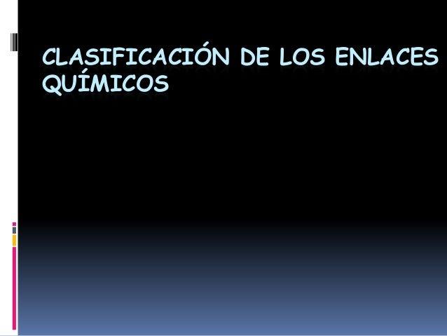 CLASIFICACIÓN DE LOS ENLACESQUÍMICOS