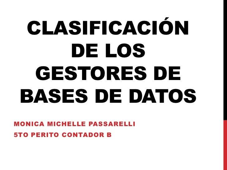 CLASIFICACIÓN     DE LOS   GESTORES DE BASES DE DATOSMONICA MICHELLE PASSARELLI5TO PERITO CONTADOR B