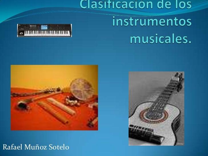 Clasificación de los instrumentosmusicales.<br />Rafael MuñozSotelo<br />