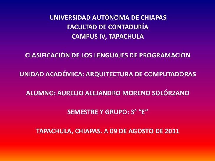 UNIVERSIDAD AUTÓNOMA DE CHIAPAS<br />FACULTAD DE CONTADURÍA<br />CAMPUS IV, TAPACHULA<br />CLASIFICACIÓN DE LOS LENGUAJES ...