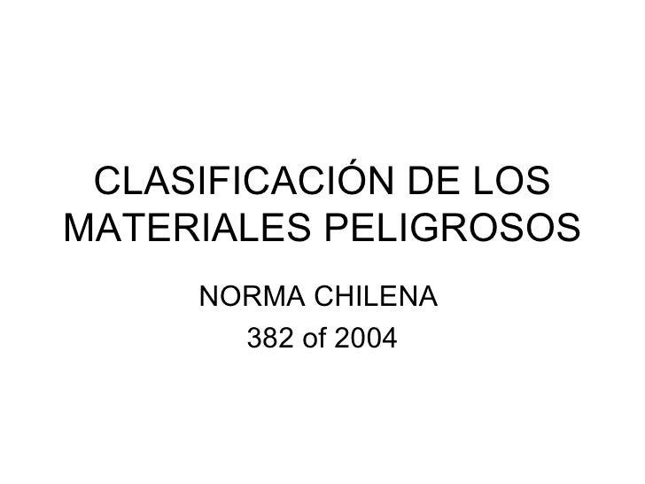 CLASIFICACIÓN DE LOS MATERIALES PELIGROSOS NORMA CHILENA  382 of 2004