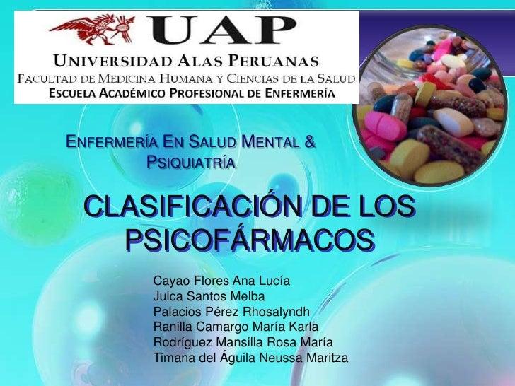 ENFERMERÍA EN SALUD MENTAL &        PSIQUIATRÍA  CLASIFICACIÓN DE LOS    PSICOFÁRMACOS         Cayao Flores Ana Lucía     ...