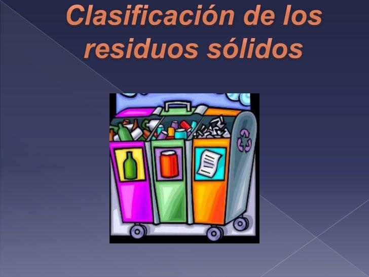 Clasificación de los residuos sólidos<br />