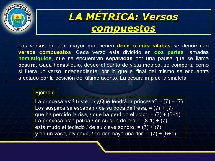 LA MÉTRICA: Versos compuestos <ul><ul><ul><li>Los versos de arte mayor que tienen   doce o más sílabas   se denominan   ve...