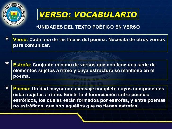 VERSO: VOCABULARIO <ul><li>UNIDADES DEL TEXTO POÉTICO EN VERSO </li></ul>Verso:   Cada una de las líneas del poema. Necesi...