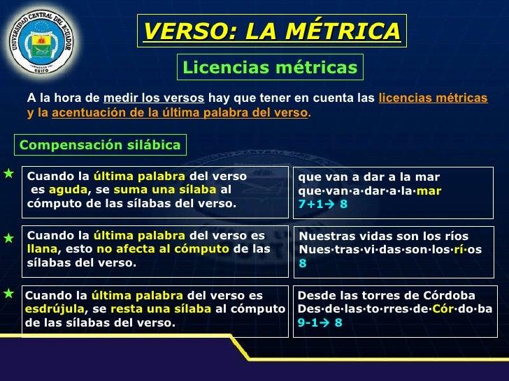 VERSO: LA MÉTRICA Licencias métricas A la hora de  medir los versos  hay que tener en cuenta las  licencias métricas   y l...