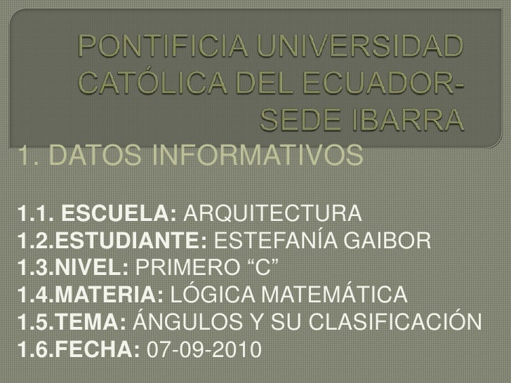 PONTIFICIA UNIVERSIDAD CATÓLICA DEL ECUADOR-SEDE IBARRA<br />1. DATOS INFORMATIVOS<br />1.1. ESCUELA: ARQUITECTURA<br />1....