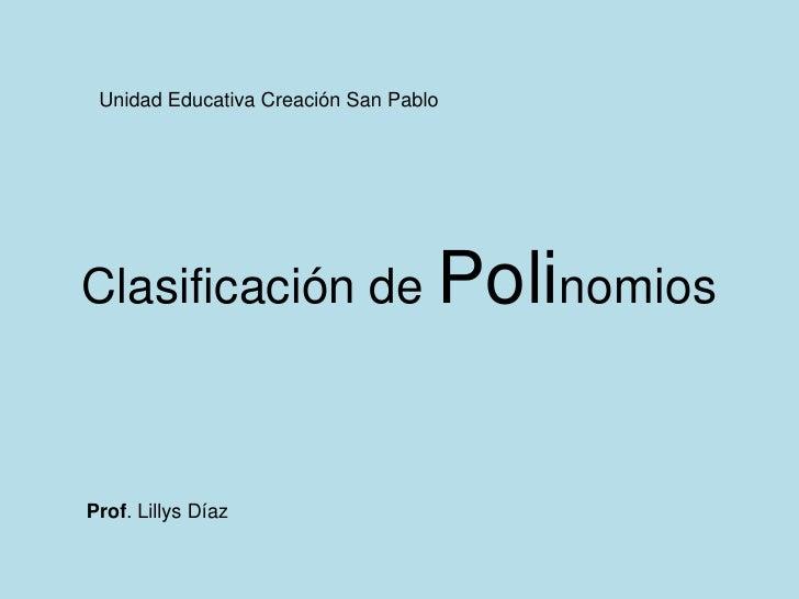 Unidad Educativa Creación San PabloClasificación de PolinomiosProf. Lillys Díaz