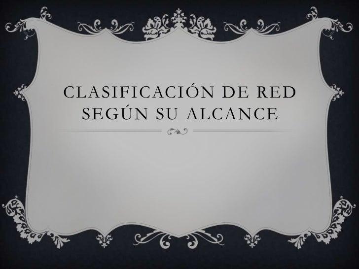 CLASIFICACIÓN DE RED SEGÚN SU ALCANCE