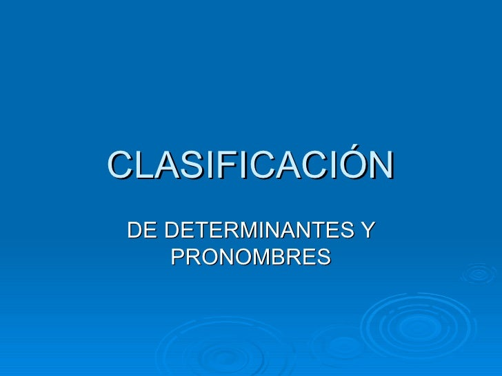 CLASIFICACIÓN DE DETERMINANTES Y PRONOMBRES