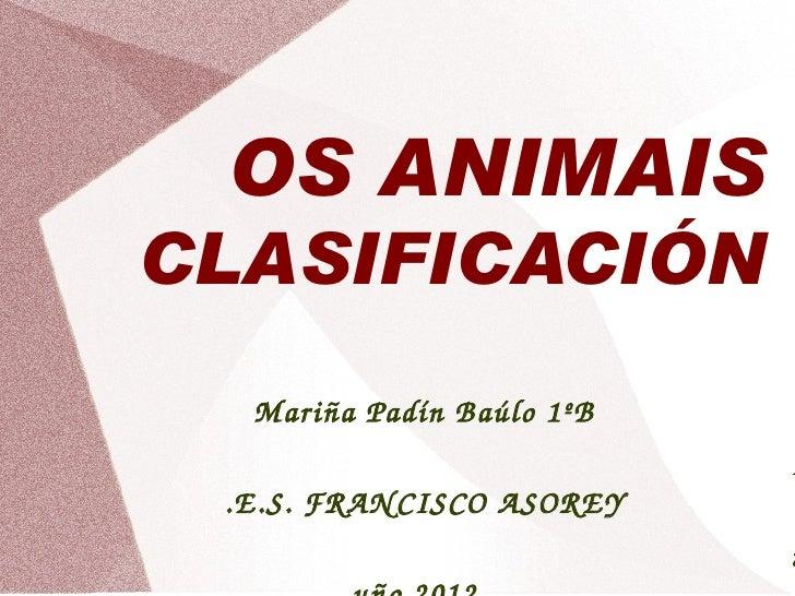 OS ANIMAISCLASIFICACIÓN  MariñaPadínBaúlo1ºB                           I .E.S.FRAN CISCOASOREY                       ...
