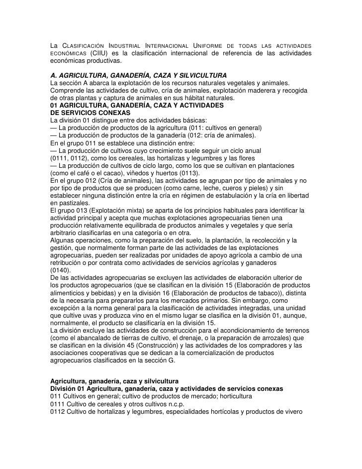 La CLASIFICACIÓN INDUSTRIAL INTERNACIONAL UNIFORME DE TODAS LAS ACTIVIDADESECONÓMICAS (CIIU) es la clasificación internaci...