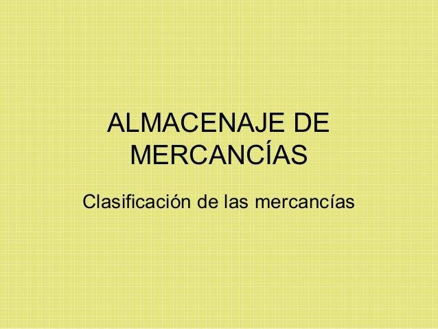 ALMACENAJE DE MERCANCÍAS Clasificación de las mercancías