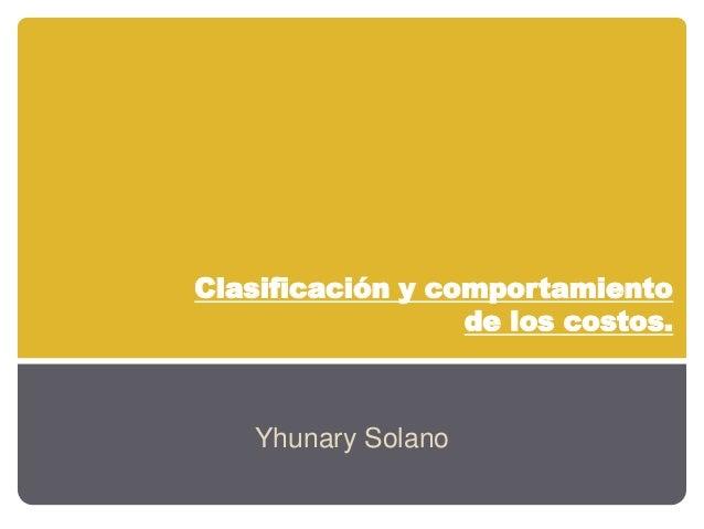 Clasificación y comportamiento de los costos. Yhunary Solano