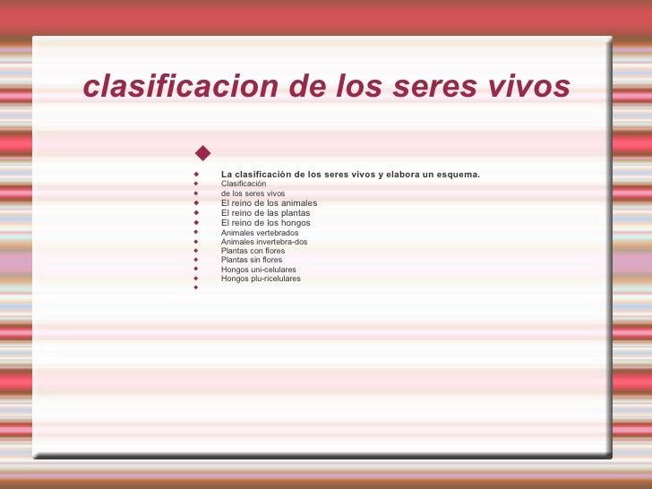 clasificacion de los seres vivos <ul><li>La clasificación de los seres vivos y elabora un esquema.  </li></ul><ul><li>Clas...