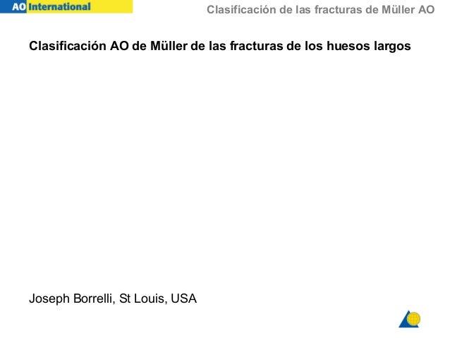 Clasificación de las fracturas de Müller AO Clasificación AO de Müller de las fracturas de los huesos largos Joseph Borrel...