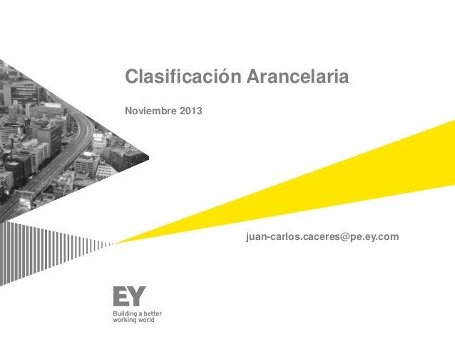 Clasificación Arancelaria Noviembre 2013  juan-carlos.caceres@pe.ey.com