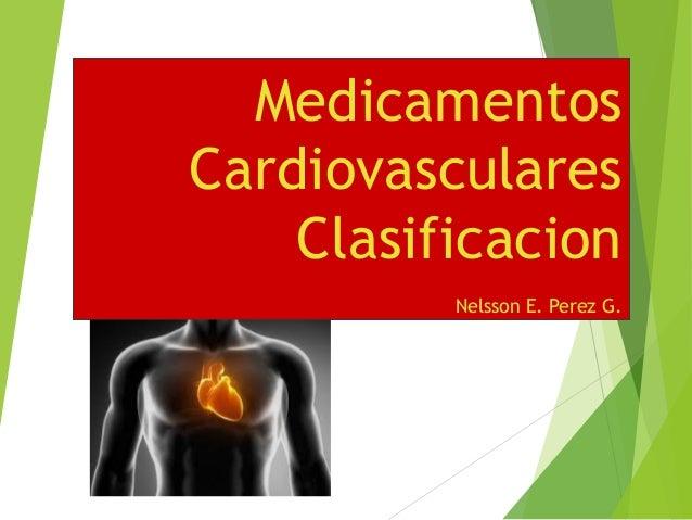 Medicamentos Cardiovasculares Clasificacion Nelsson E. Perez G.