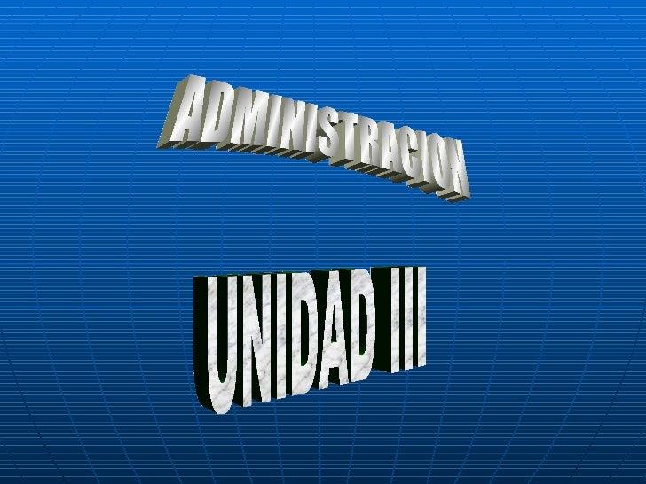 ADMINISTRACION  UNIDAD III