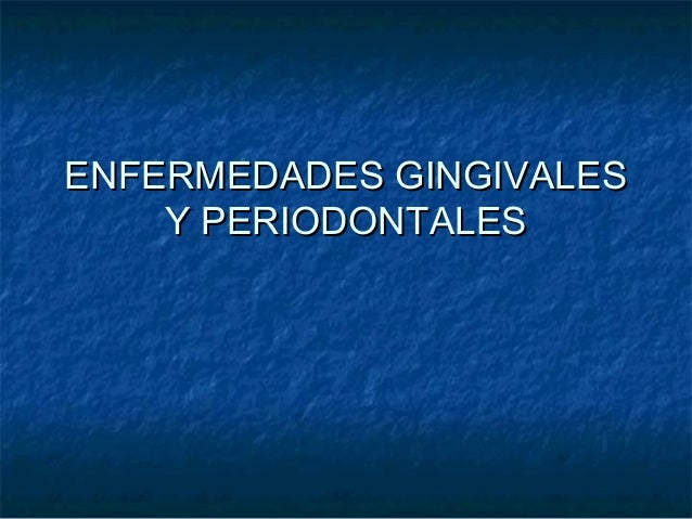 ENFERMEDADES GINGIVALES    Y PERIODONTALES
