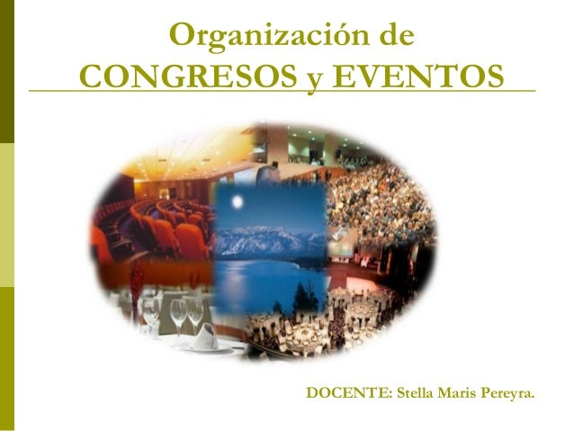 Organización deCONGRESOS y EVENTOS          DOCENTE: Stella Maris Pereyra.