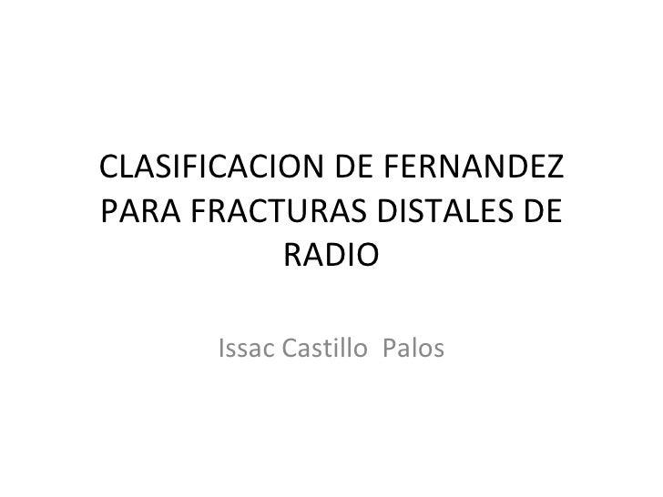 CLASIFICACION DE FERNANDEZ PARA FRACTURAS DISTALES DE RADIO Issac Castillo  Palos