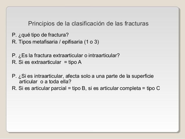P. ¿qué tipo de fractura? R. Tipos metafisaria / epifisaria (1 o 3) P. ¿Es la fractura extraarticular o intraarticular? R....
