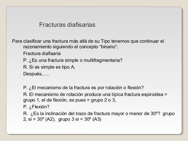 Fracturas diafisarias Para clasificar una fractura más allá de su Tipo tenemos que continuar el razonamiento siguiendo el ...