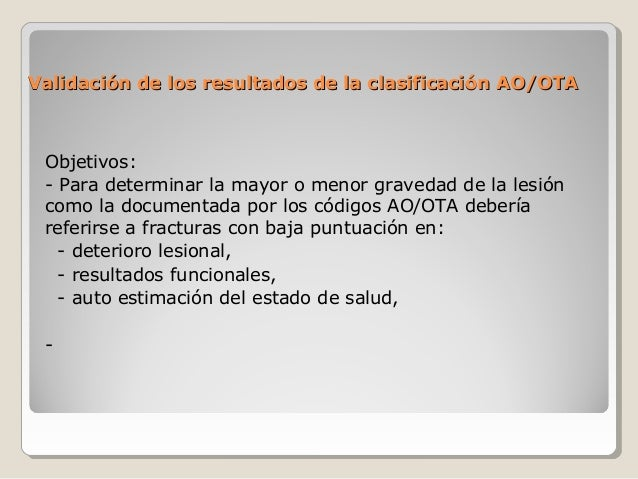 ValidaciValidación de los resultados de la clasificaciónón de los resultados de la clasificación AO/OTAAO/OTA Objetivos: -...