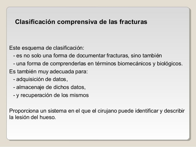 Este esquema de clasificación: - es no solo una forma de documentar fracturas, sino también - una forma de comprenderlas e...