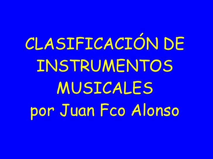 CLASIFICACIÓN DE INSTRUMENTOS MUSICALES por Juan Fco Alonso