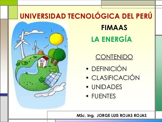 UNIVERSIDAD TECNOLÓGICA DEL PERÚ                        FIMAAS                    LA ENERGÍA                     CONTENIDO...