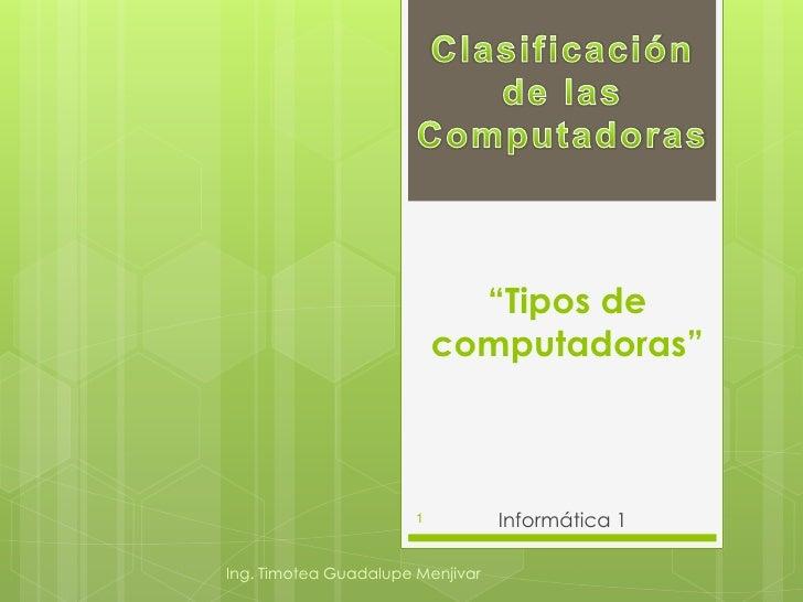 """""""Tipos de                           computadoras""""                       1          Informática 1Ing. Timotea Guadalupe Men..."""