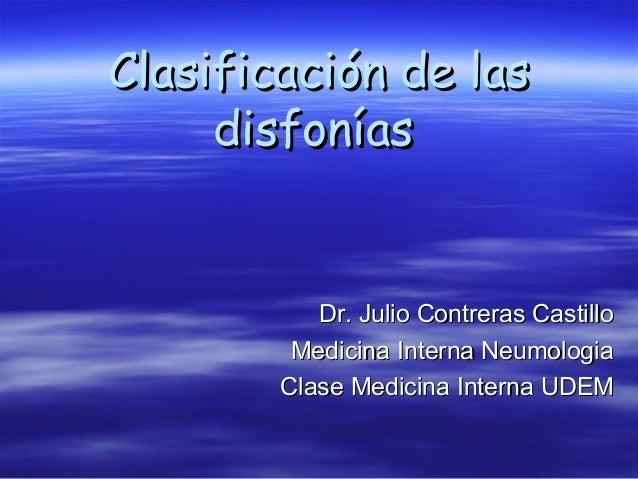 Clasificación de lasClasificación de las disfoníasdisfonías Dr. Julio Contreras CastilloDr. Julio Contreras Castillo Medic...
