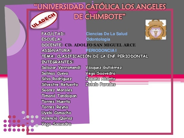 """""""UNIVERSIDAD CATÓLICA LOS ANGELES DE CHIMBOTE"""" FACULTAD: Ciencias De La Salud ESCUELA: Odontología DOCENTE: CD. ADOLFO SAN..."""