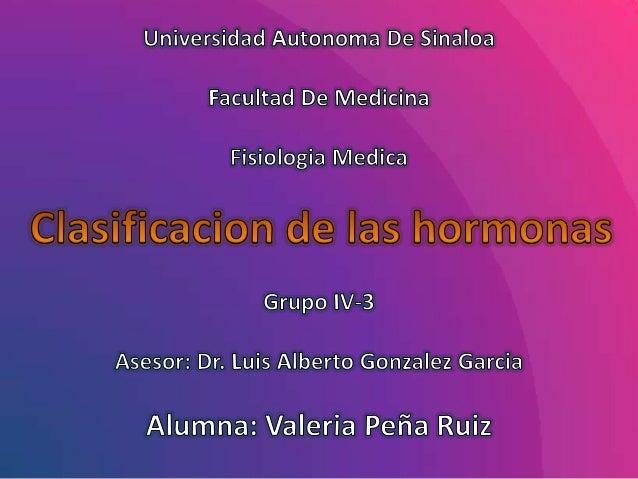 Hormonas.clasificacionEsteroideas No Esteroideas.Derivadas del Colesterol y secretadas por:Cortezasuprarrenal TesticulosPl...