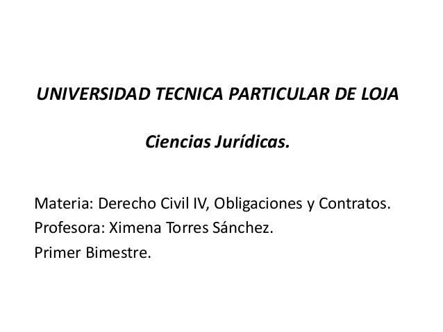 UNIVERSIDAD TECNICA PARTICULAR DE LOJA                Ciencias Jurídicas.Materia: Derecho Civil IV, Obligaciones y Contrat...