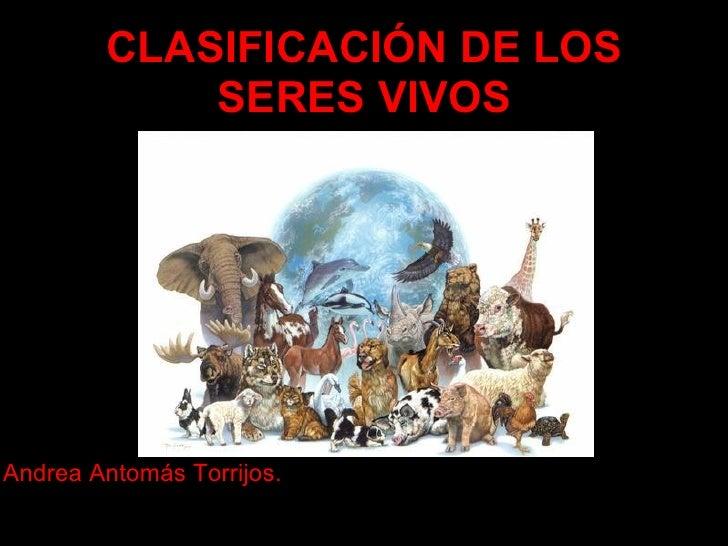 CLASIFICACIÓN DE LOS SERES VIVOS Andrea Antomás Torrijos.
